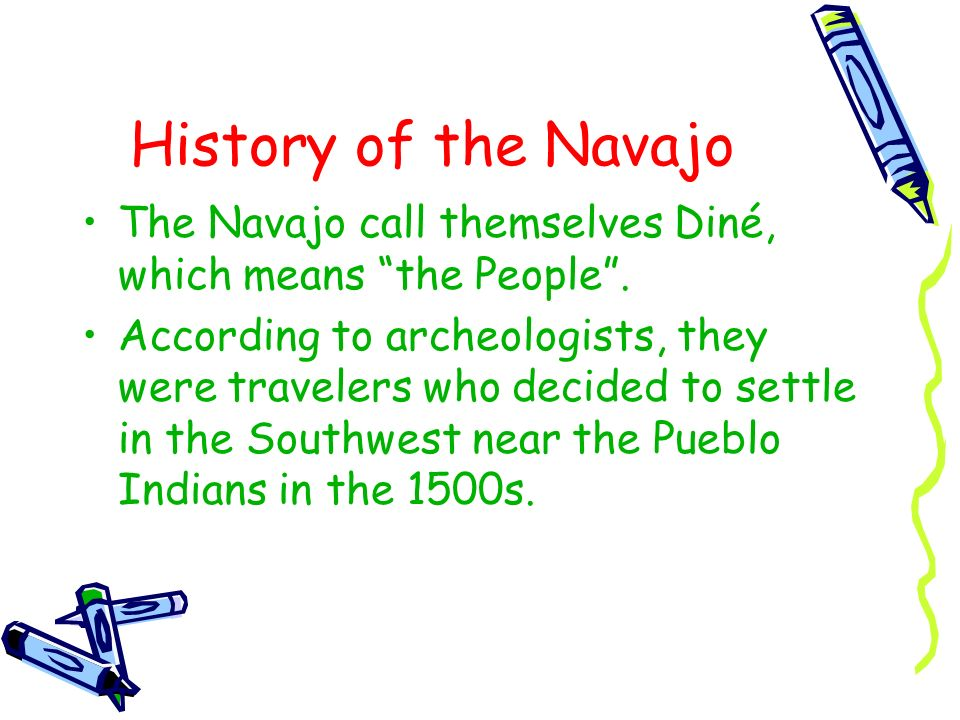 History of the Navajo The Navajo call themselves Diné, which means the People .
