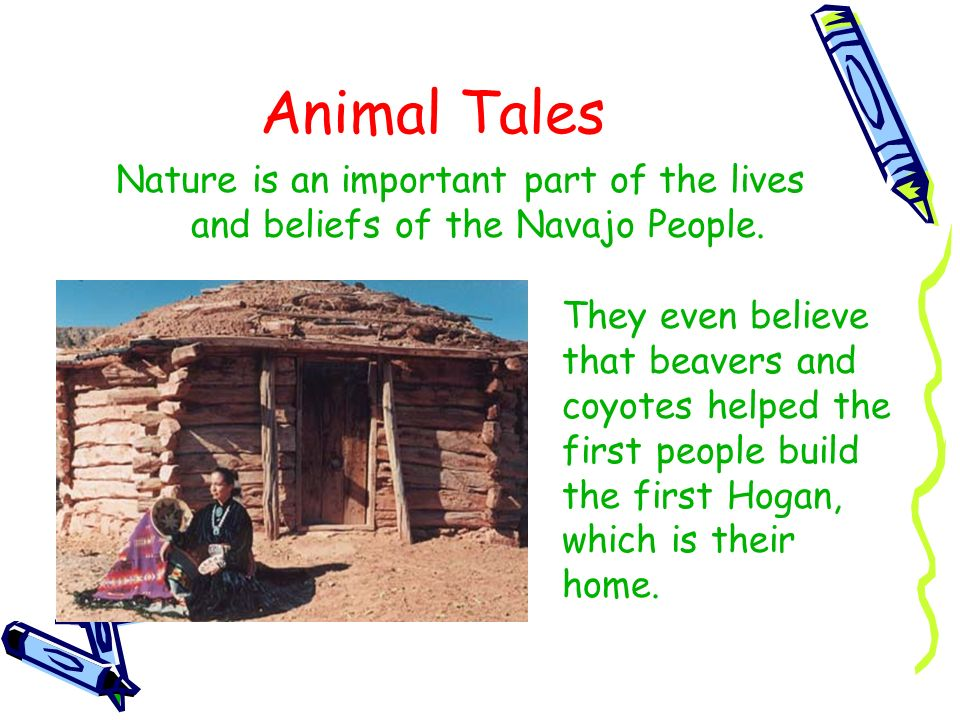 Animal Tales Nature is an important part of the lives and beliefs of the Navajo People.