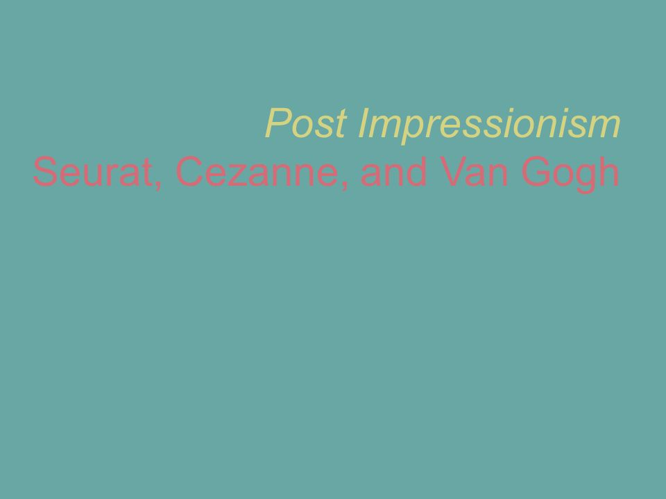 Post Impressionism Seurat, Cezanne, and Van Gogh