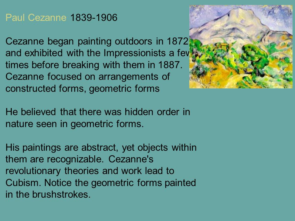 Paul Cezanne 1839-1906 Cezanne began painting outdoors in 1872 and exhibited with the Impressionists a few times before breaking with them in 1887.
