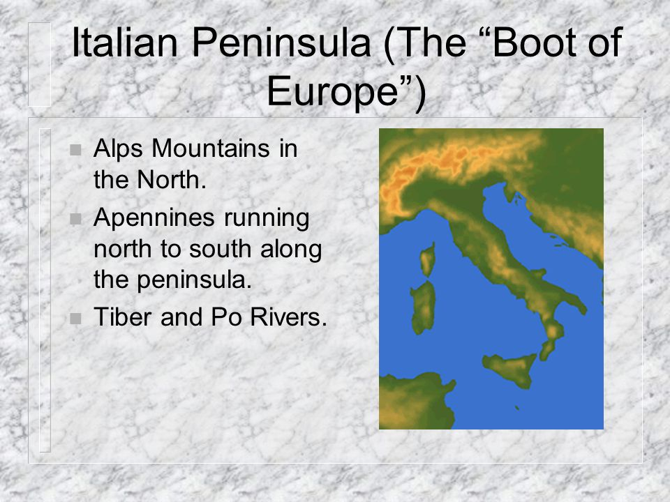Italian Peninsula (The Boot of Europe )