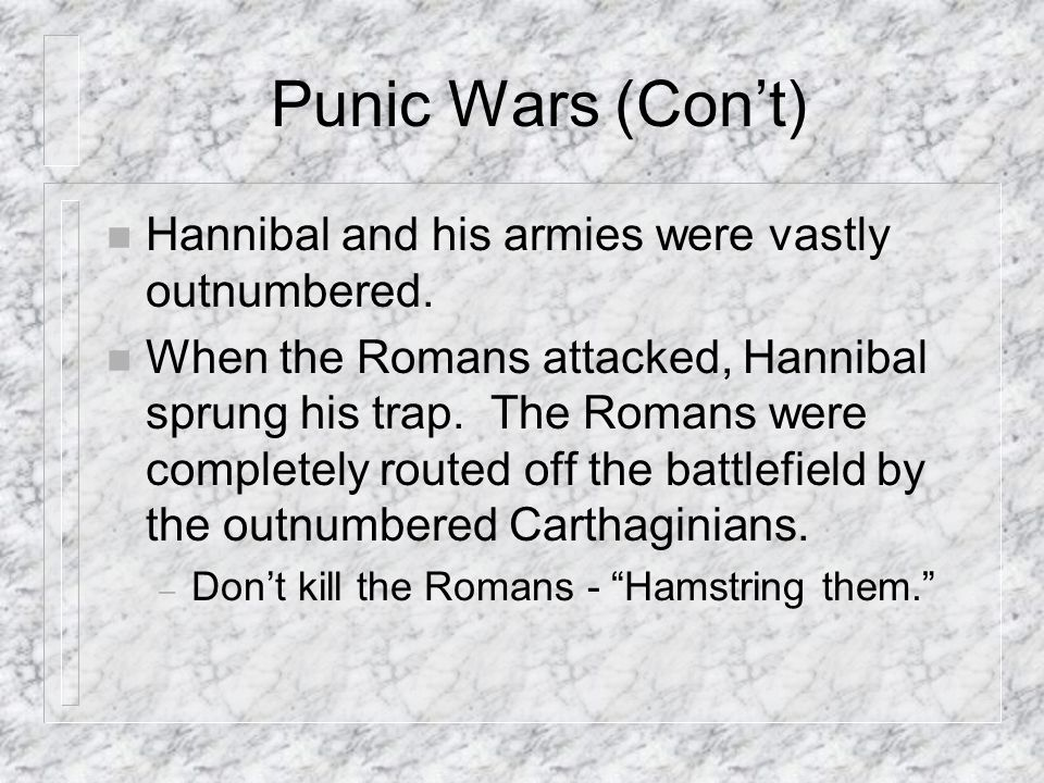 Punic Wars (Con't) Hannibal and his armies were vastly outnumbered.