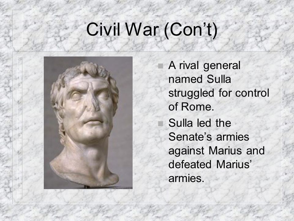 Civil War (Con't) A rival general named Sulla struggled for control of Rome.