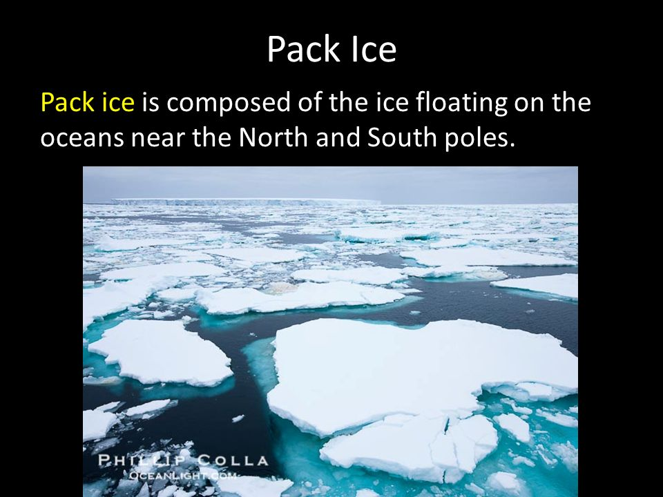 Pack Ice Pack ice is composed of the ice floating on the oceans near the North and South poles.