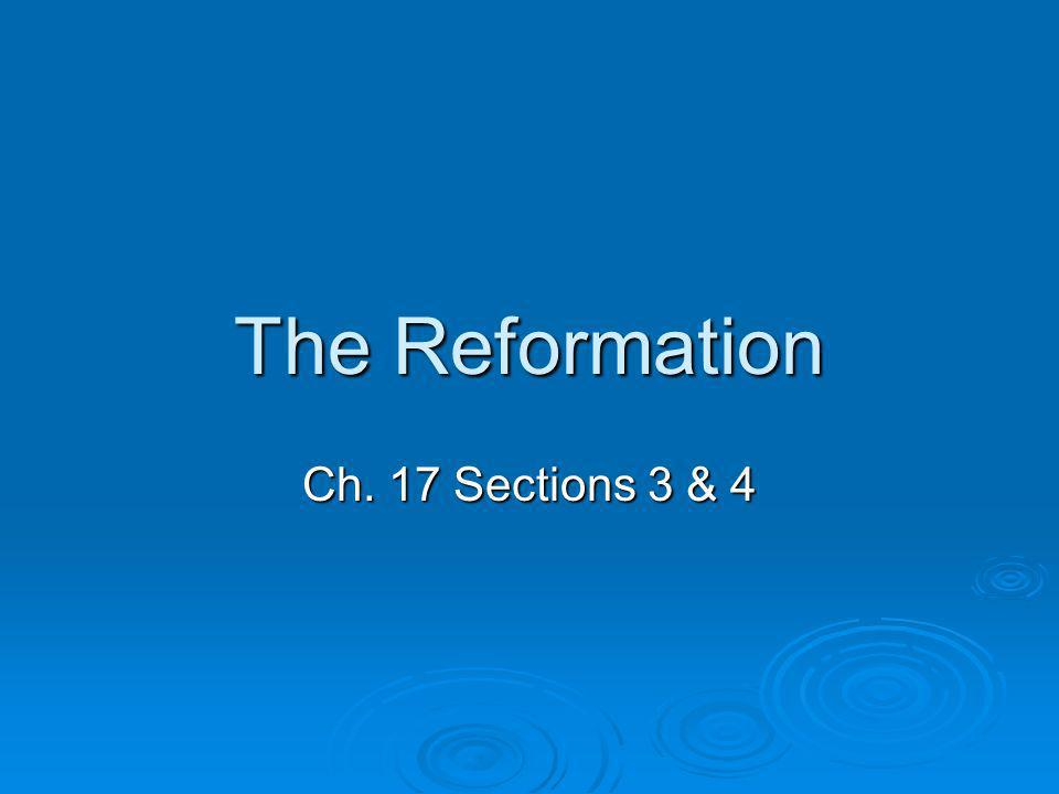 The Reformation Ch. 17 Sections 3 & 4