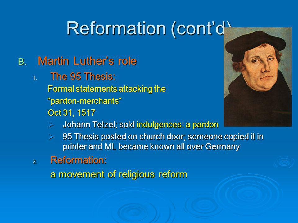 Reformation (cont'd) Martin Luther's role The 95 Thesis: Reformation: