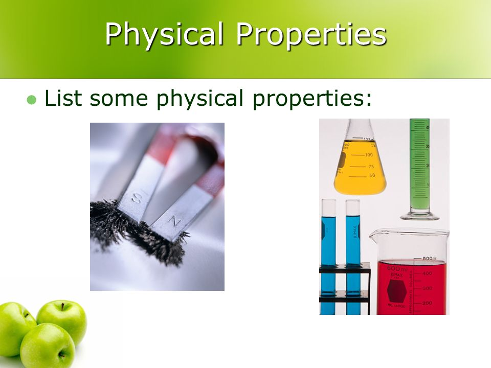 Physical Properties List some physical properties: