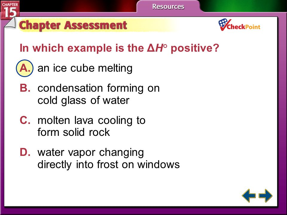 A B C D In which example is the ΔH° positive A. an ice cube melting