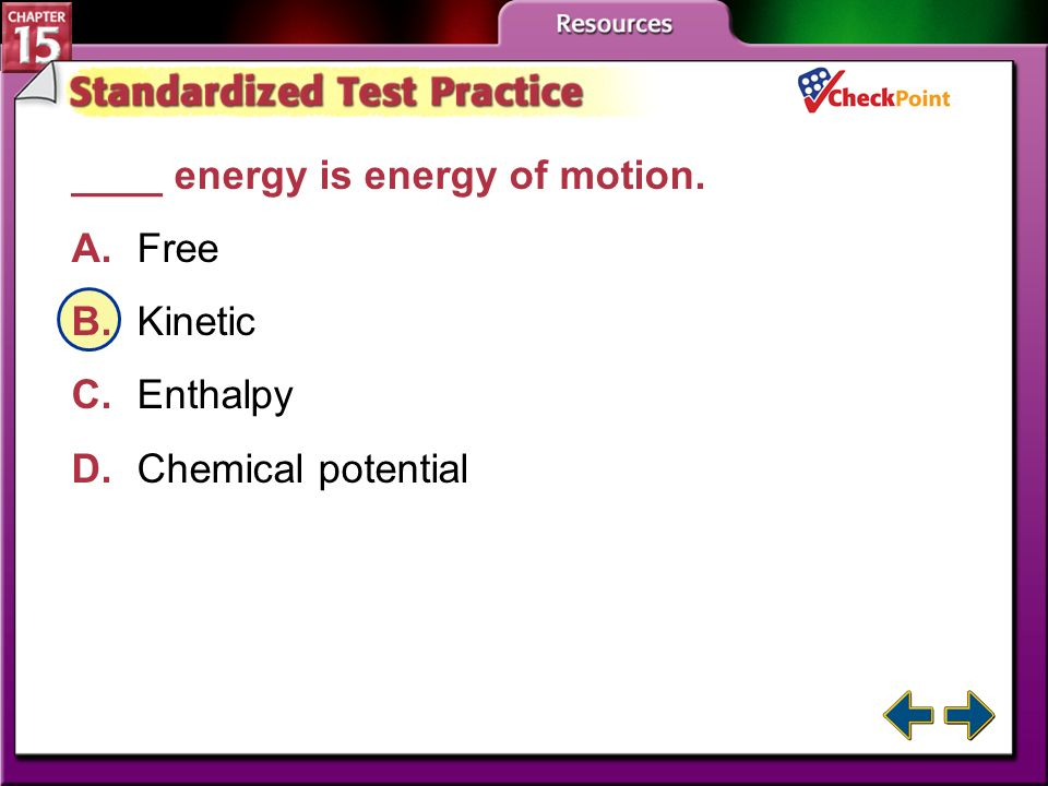 A B C D ____ energy is energy of motion. A. Free B. Kinetic