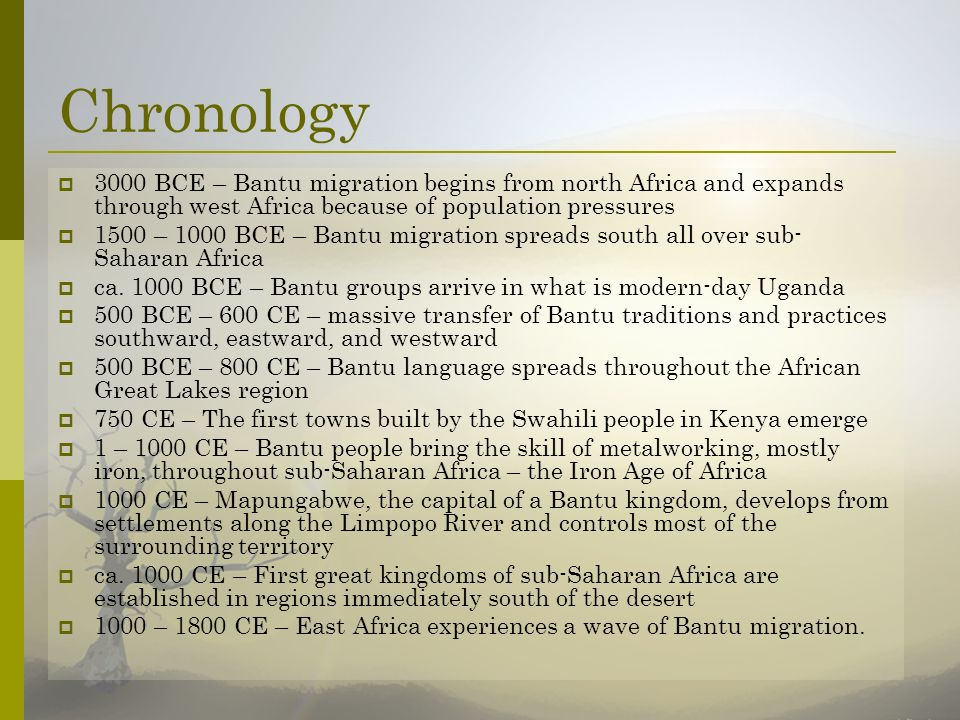 Chronology 3000 BCE – Bantu migration begins from north Africa and expands through west Africa because of population pressures.