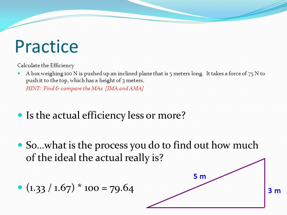 Practice Is the actual efficiency less or more