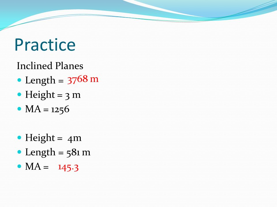 Practice Inclined Planes Length = Height = 3 m 3768 m MA = 1256