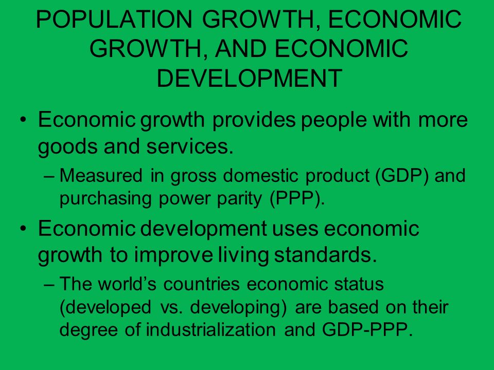 POPULATION GROWTH, ECONOMIC GROWTH, AND ECONOMIC DEVELOPMENT