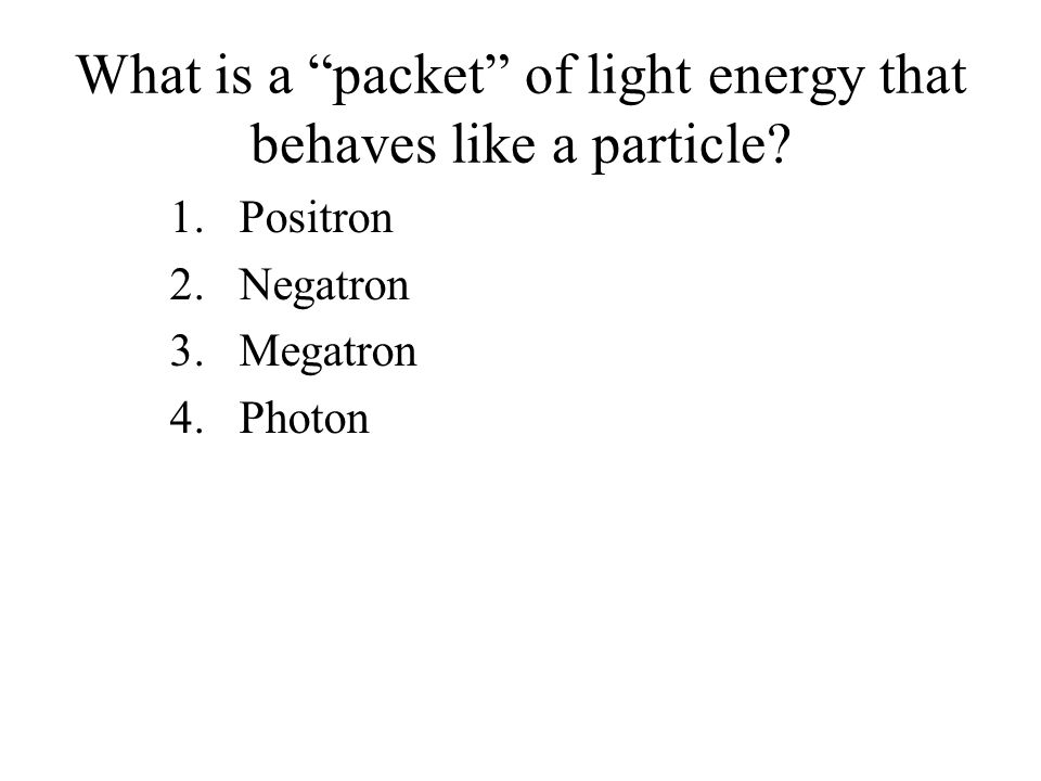 What is a packet of light energy that behaves like a particle