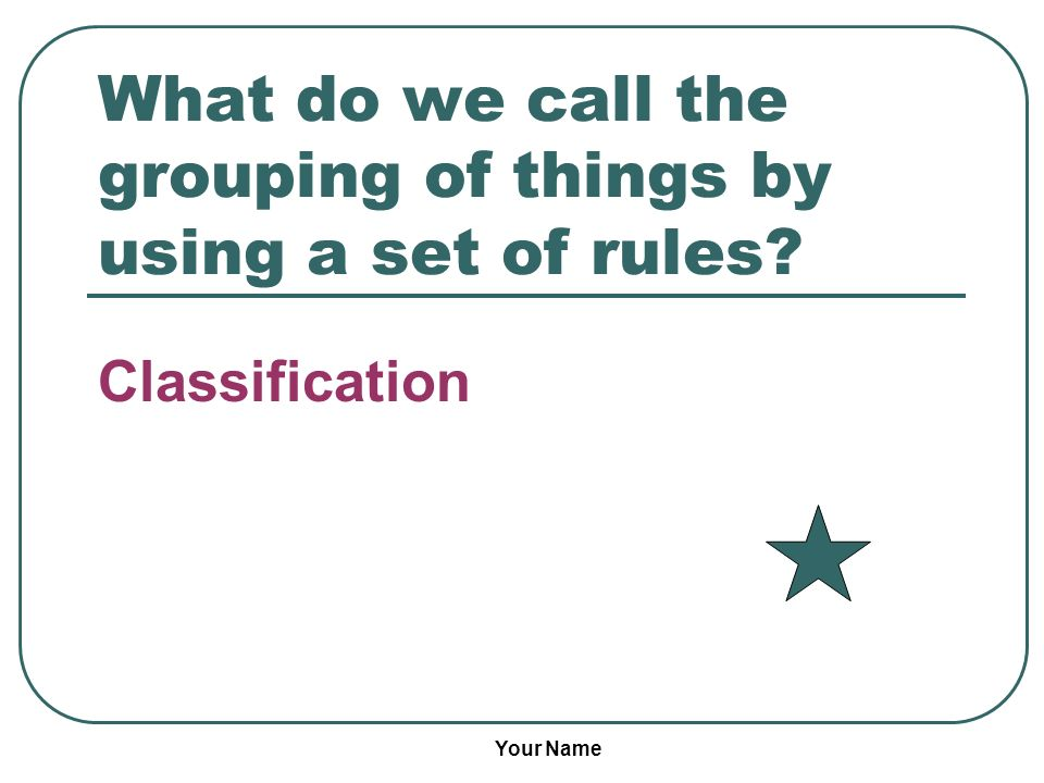 What do we call the grouping of things by using a set of rules