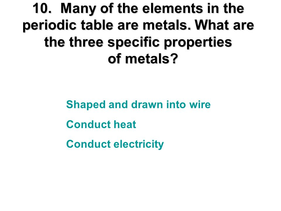 10. Many of the elements in the periodic table are metals