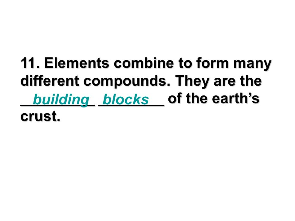 11. Elements combine to form many different compounds