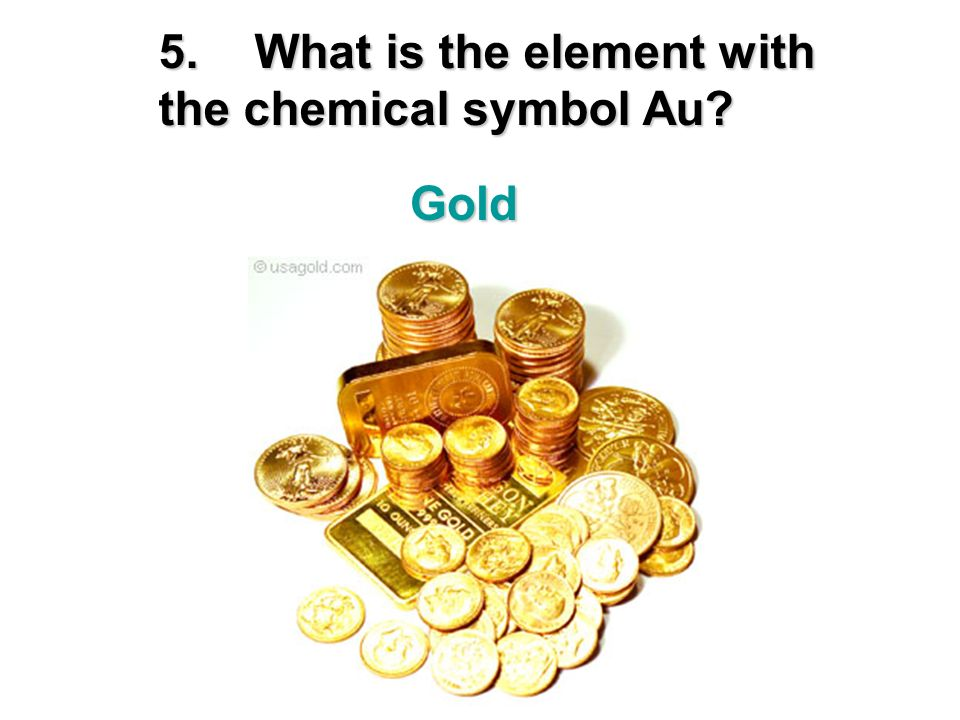 5. What is the element with the chemical symbol Au