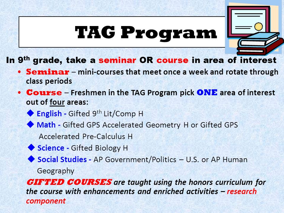 TAG Program In 9th grade, take a seminar OR course in area of interest