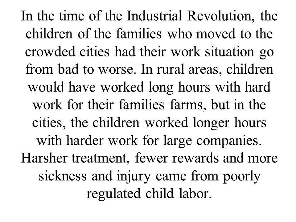 In the time of the Industrial Revolution, the children of the families who moved to the crowded cities had their work situation go from bad to worse.