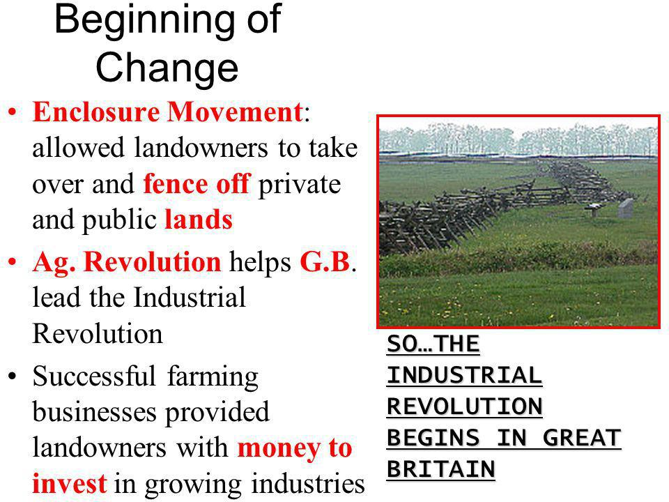 Beginning of Change Enclosure Movement: allowed landowners to take over and fence off private and public lands.