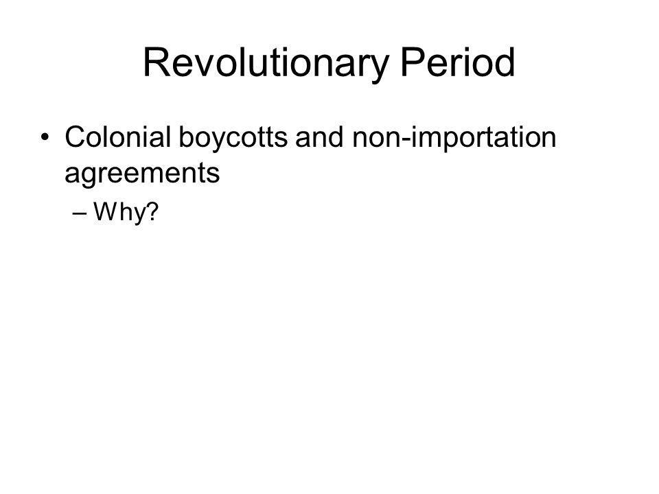 Revolutionary Period Colonial boycotts and non-importation agreements