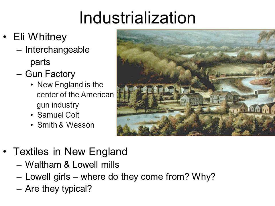 Industrialization Eli Whitney Textiles in New England Interchangeable
