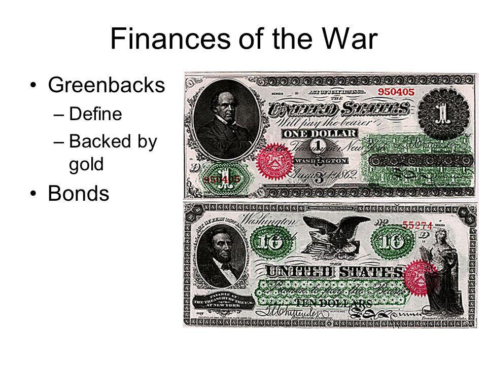 Finances of the War Greenbacks Define Backed by gold Bonds