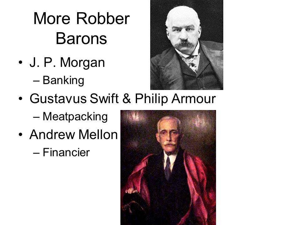 More Robber Barons J. P. Morgan Gustavus Swift & Philip Armour