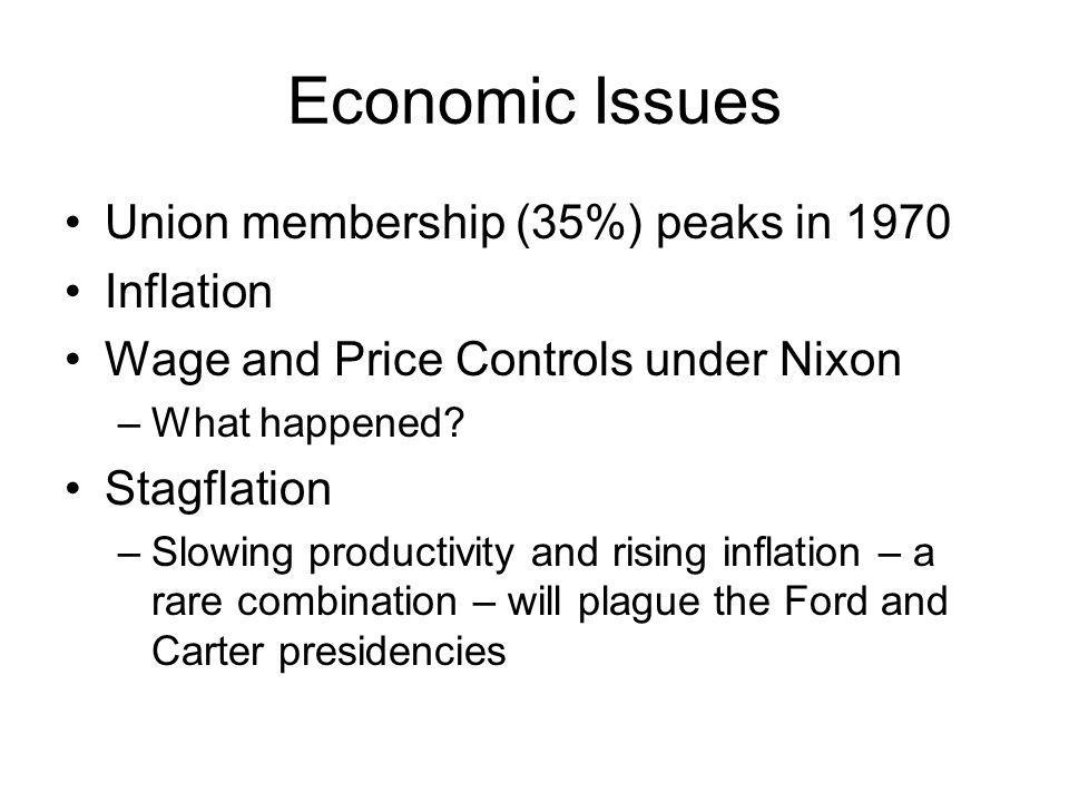 Economic Issues Union membership (35%) peaks in 1970 Inflation