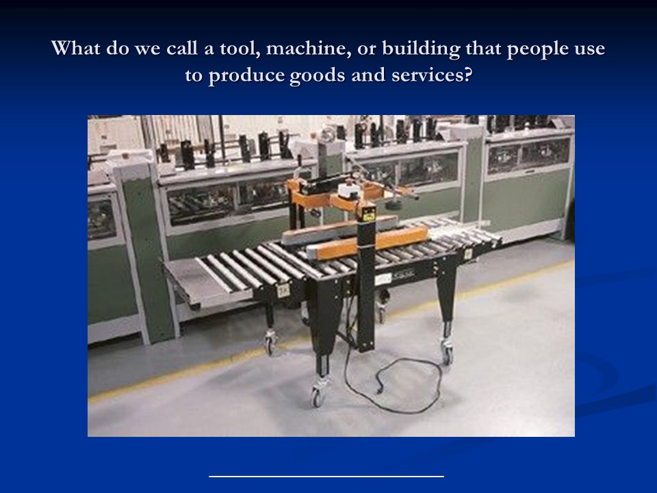 What do we call a tool, machine, or building that people use to produce goods and services