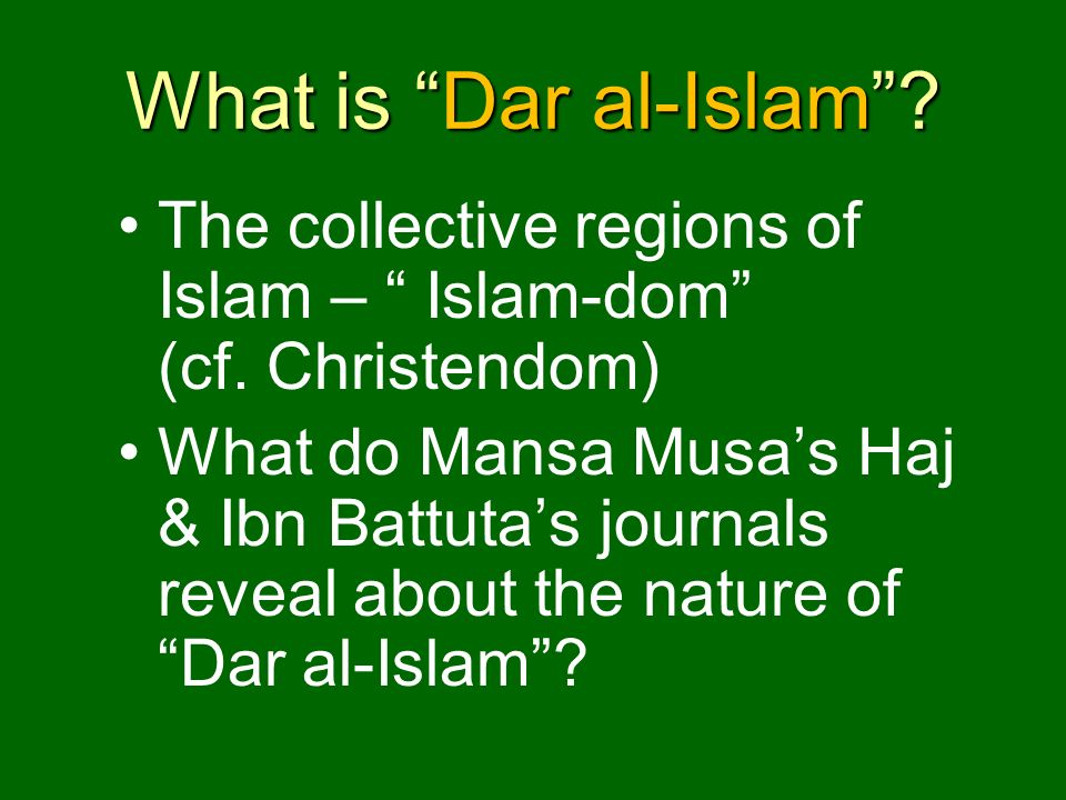 What is Dar al-Islam The collective regions of Islam – Islam-dom (cf. Christendom)