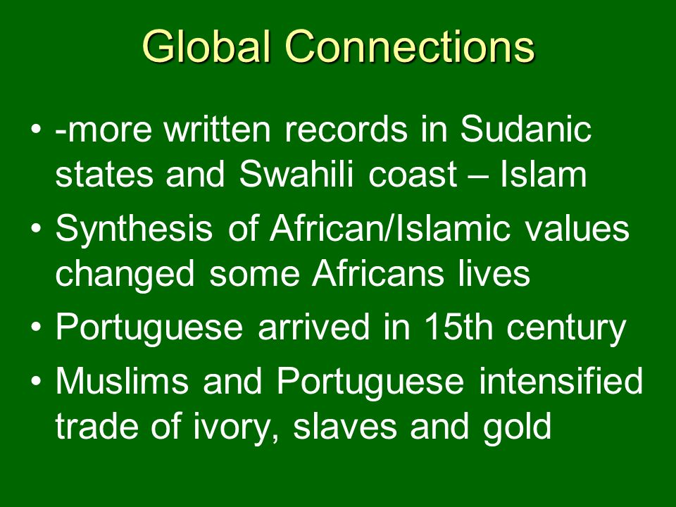 Global Connections -more written records in Sudanic states and Swahili coast – Islam.