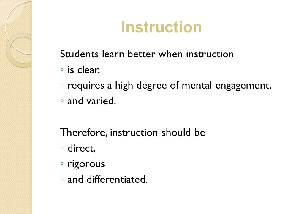 Instruction Students learn better when instruction is clear,