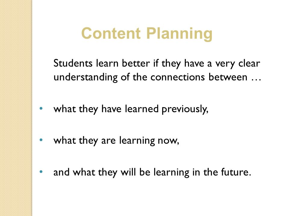 Content Planning Students learn better if they have a very clear understanding of the connections between …