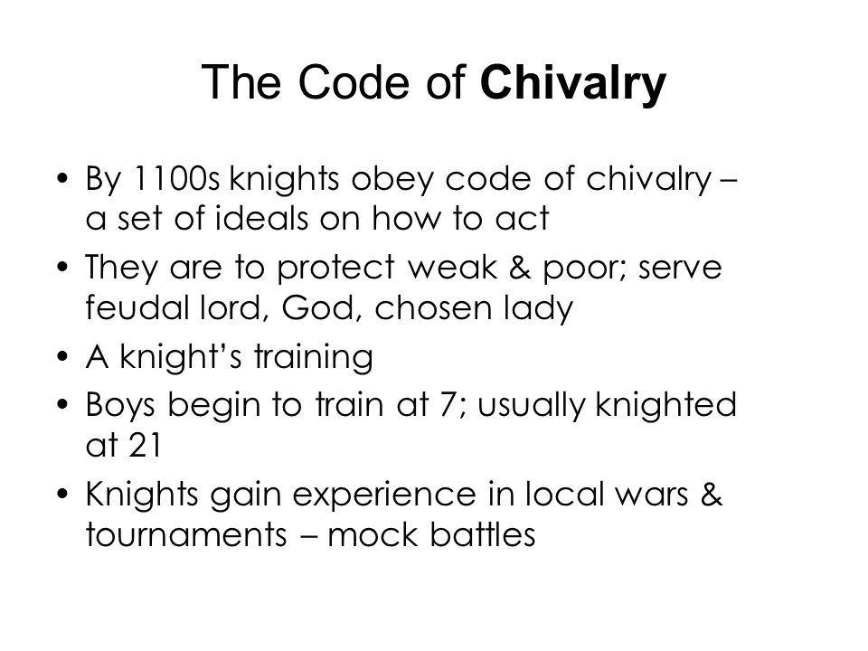 The Code of Chivalry By 1100s knights obey code of chivalry – a set of ideals on how to act.