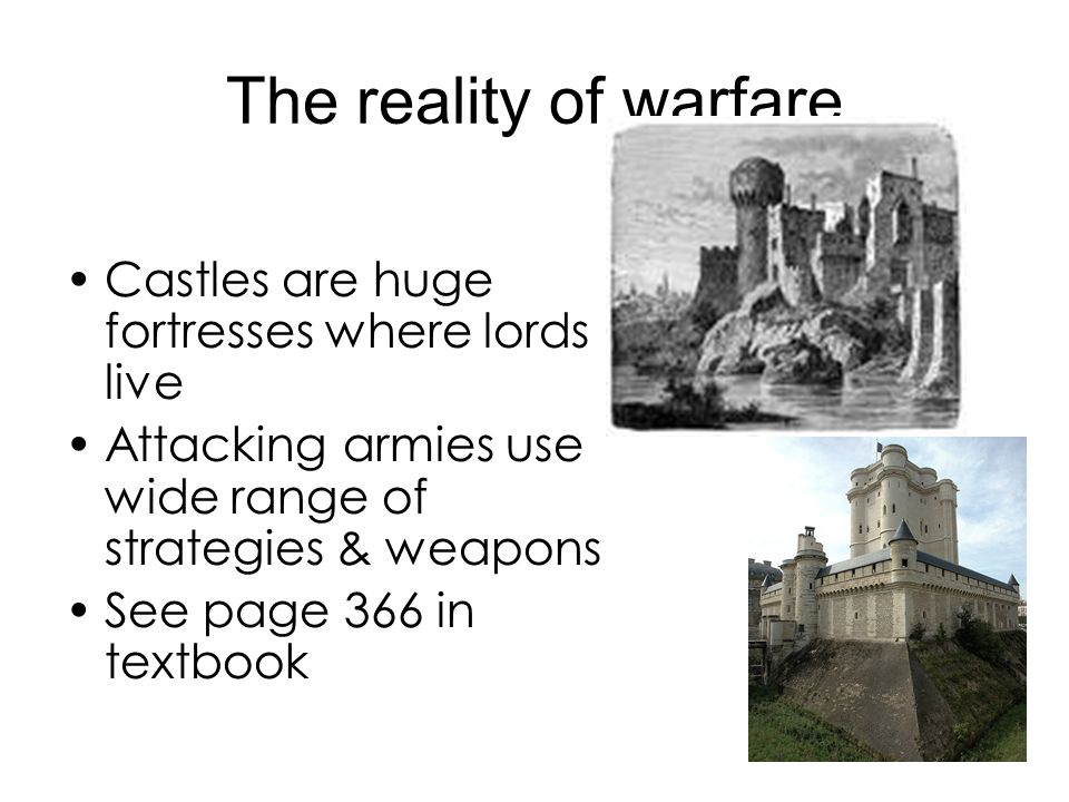 The reality of warfare Castles are huge fortresses where lords live