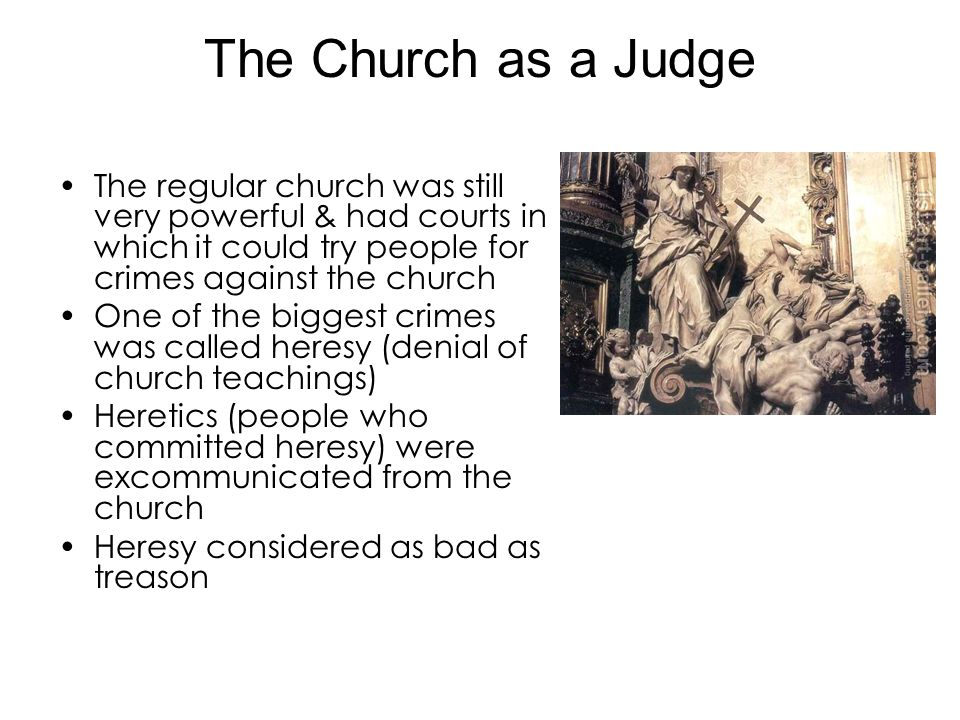 The Church as a Judge The regular church was still very powerful & had courts in which it could try people for crimes against the church.
