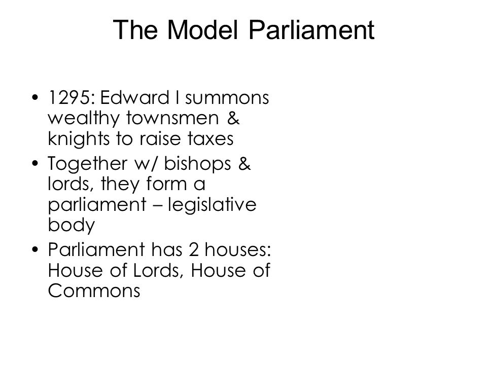 The Model Parliament 1295: Edward I summons wealthy townsmen & knights to raise taxes.