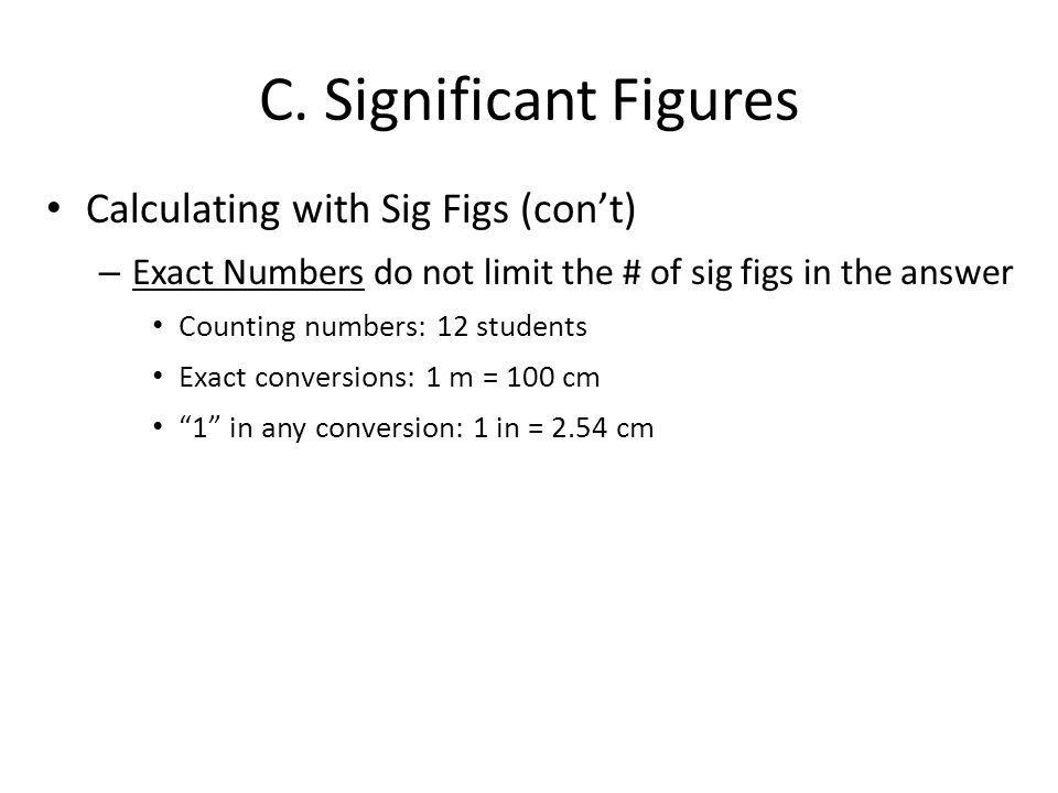C. Significant Figures Calculating with Sig Figs (con't)