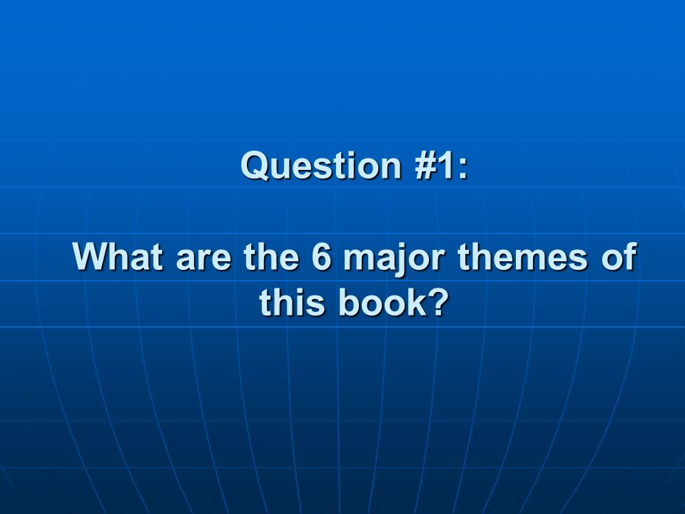 Question #1: What are the 6 major themes of this book