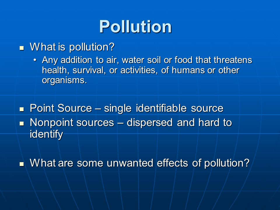 Pollution What is pollution Point Source – single identifiable source