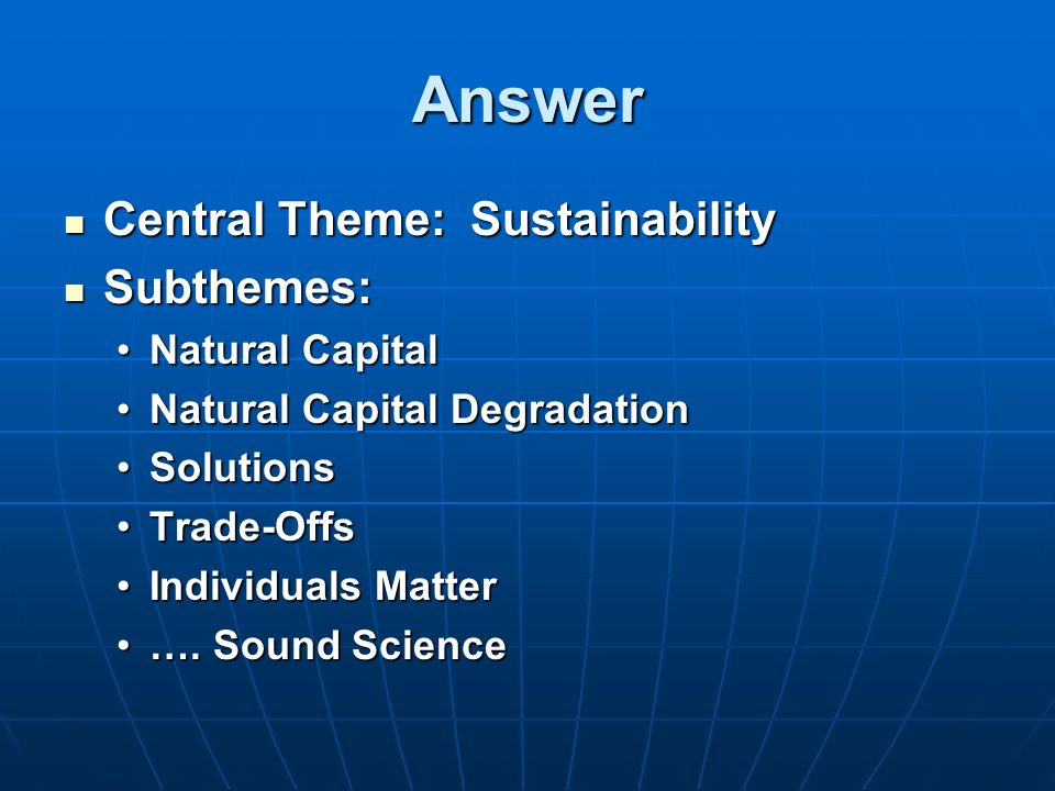 Answer Central Theme: Sustainability Subthemes: Natural Capital