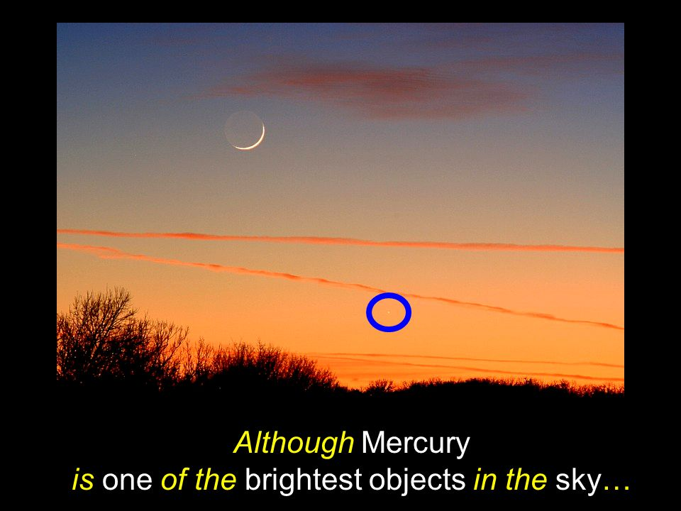 Although Mercury is one of the brightest objects in the sky…