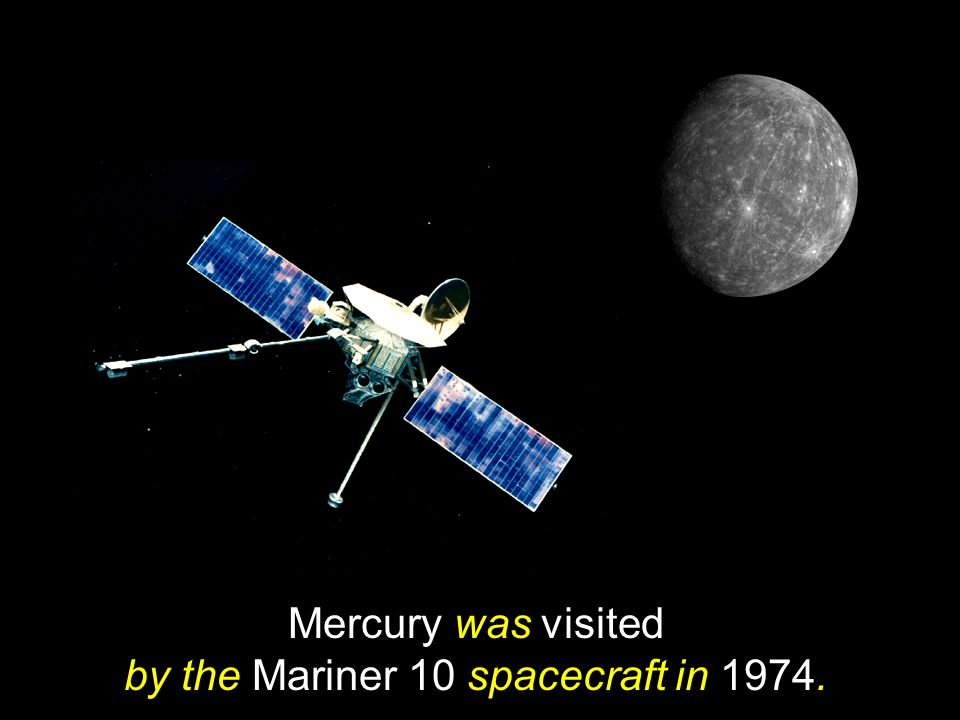 Mercury was visited by the Mariner 10 spacecraft in 1974.