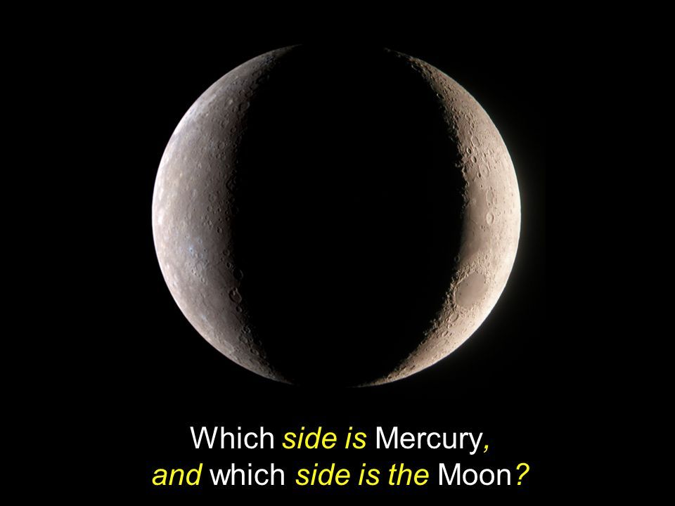 Which side is Mercury, and which side is the Moon