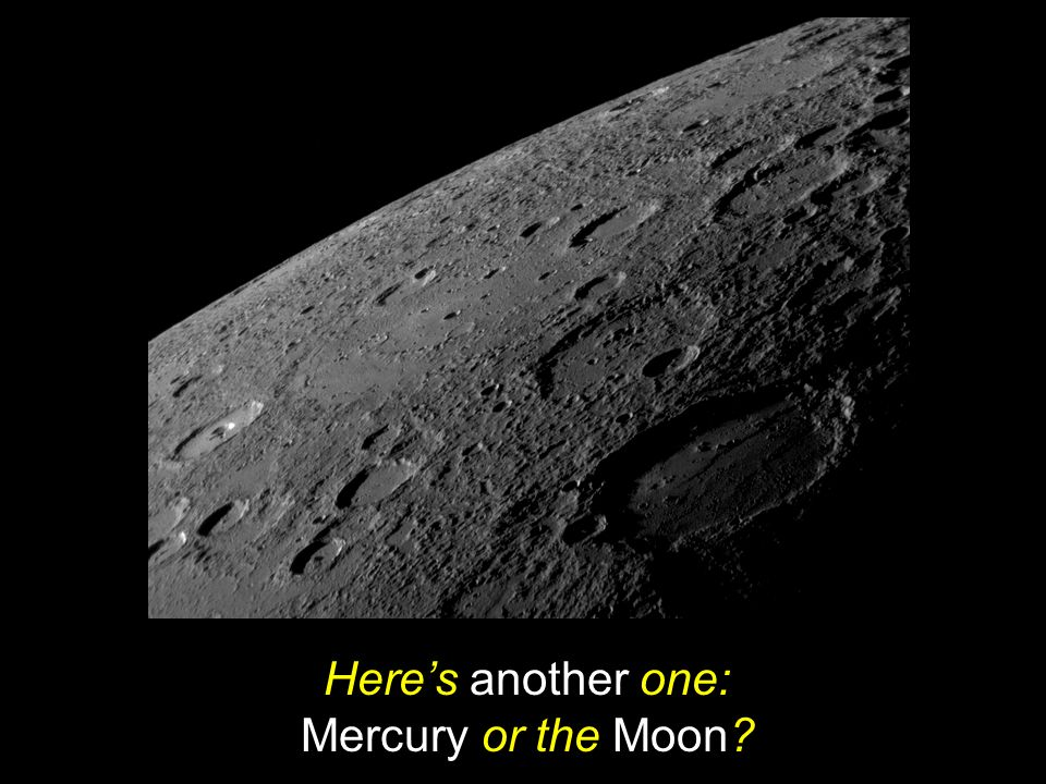 Here's another one: Mercury or the Moon