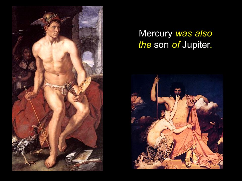 Mercury was also the son of Jupiter.