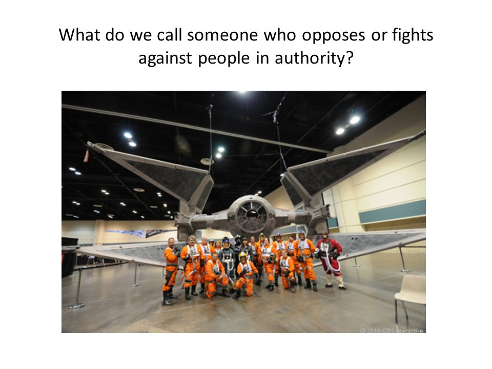 What do we call someone who opposes or fights against people in authority