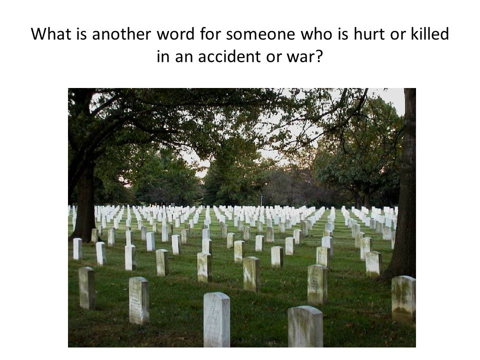 What is another word for someone who is hurt or killed in an accident or war